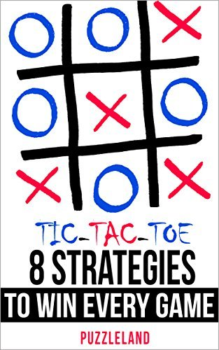 Tic Tac Toe: 8 Strategies to Win Every Game  by  Puzzleland