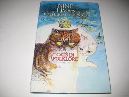 Nine Lives: Cats in Folklore Katharine Mary Briggs
