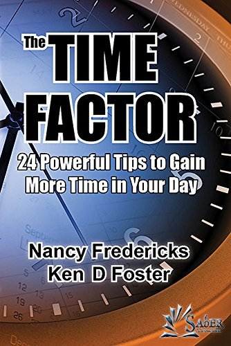 The Time Factor: 24 Powerful Tips to Gain More Time in Your Day  by  Nancy Fredericks