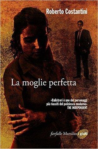 La moglie perfetta  by  Roberto Costantini