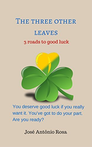 The three other leaves: 3 roads to good luck  by  José António Rosa