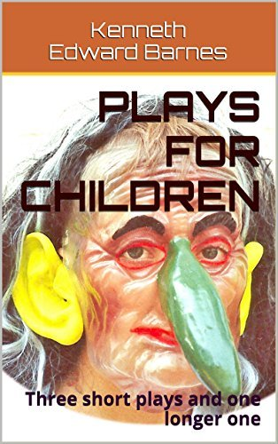 Plays for Children: Three short plays and one longer one Kenneth Edward Barnes