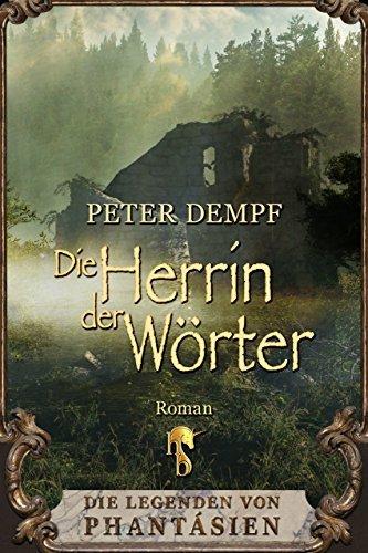 Die Herrin der Wörter: Die Legenden von Phantásien  by  Peter Dempf