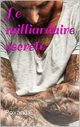 Le milliardaire secrète  by  Roxana C.