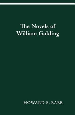 The Novels Of William Golding. Howard S. Babb