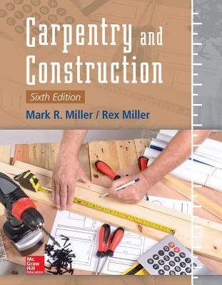 Carpentry and Construction, Sixth Edition Mark Miller