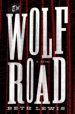 The Wolf Road: A Novel  by  Beth   Lewis