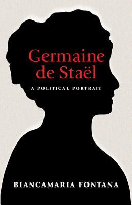 Germaine de Stael: A Political Portrait  by  Biancamaria Fontana