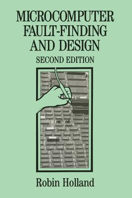 Microcomputer Fault-Finding and Design  by  Robin C. Holland