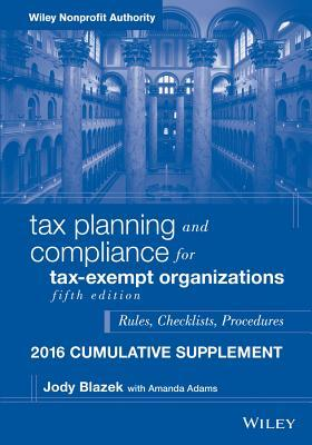 Tax Planning and Compliance for Tax-Exempt Organizations 2016 Cumulative Supplement  by  Jody Blazek