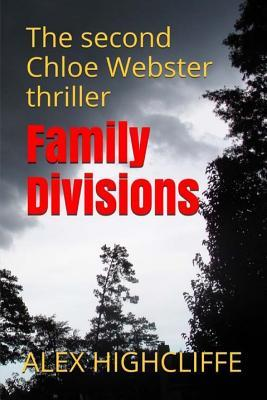 Family Divisions: The Second Chloe Webster Thriller  by  Alex Highcliffe