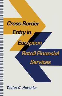Cross-Border Entry in European Retail Financial Services: Determinants, Regulation and the Impact on Competition  by  Tobias C Hoschka