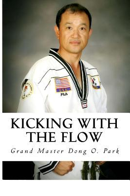 Kicking with the Flow: Master Parks Tae Kwon Do Journey Grand Master Dong O Park