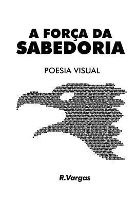 A Forca Da Sabedoria: Poesia Visual R Vargas