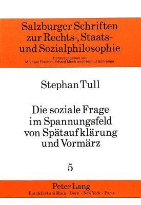 Die Soziale Frage Im Spannungsfeld Von Spätaufklärung Und Vormärz  by  Stephan Tull