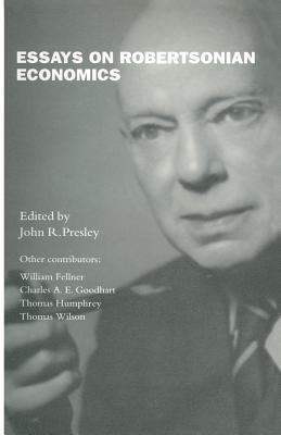 Essays on Robertsonian Economics John R Presley