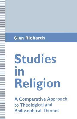 Studies in Religion: A Comparative Approach to Theological and Philosophical Themes  by  Glyn Richards