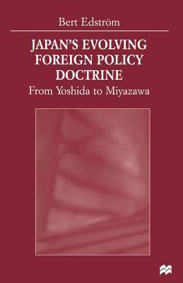 Japan S Evolving Foreign Policy Doctrine: From Yoshida to Miyazawa  by  Bert Edstrom