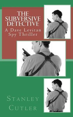 The Subversive Detective: A Dave Levitan Mystery  by  Stanley Cutler