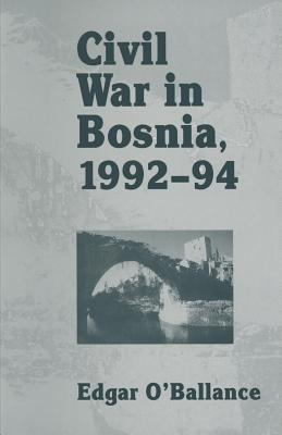Civil War in Bosnia 1992 94  by  Edgar OBallance