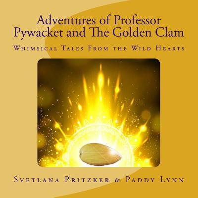Adventures of Professor Pywacket and the Golden Clam: Whimsical Tales from the Wild Hearts Svetlana Pritzker