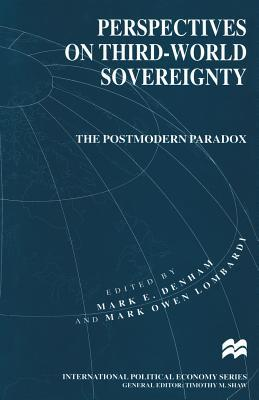 Perspectives on Third-World Sovereignty: The Postmodern Paradox Mark E Debham