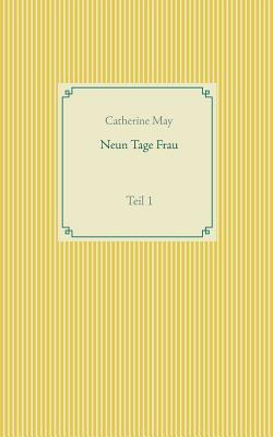 Neun Tage Frau: Teil 1 Catherine May