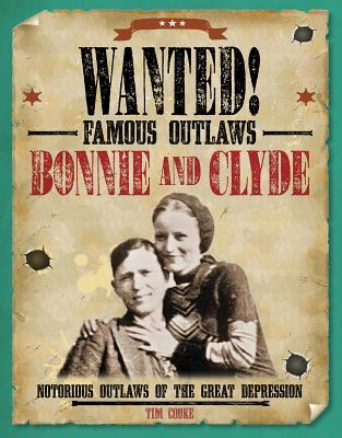 Bonnie and Clyde: Notorious Outlaws of the Great Depression  by  Tim Cooke