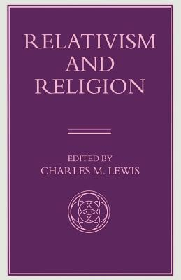 Relativism and Religion  by  Charles M Lewis