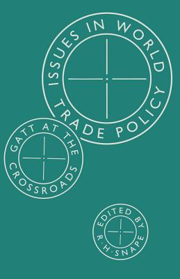 Issues in World Trade Policy: GATT at the Crossroads Richard H. Snape