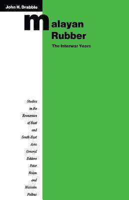 Malayan Rubber: The Interwar Years  by  John H. Drabble