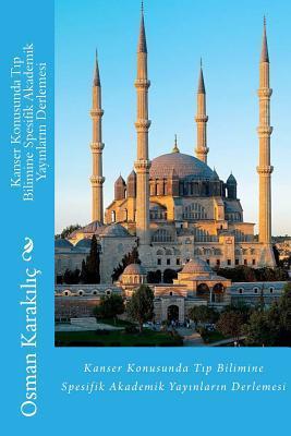 Kanser Konusunda T P Bilimine Spesifik Akademik Yay Nlar N Derlemesi  by  Dr Osman Karak L C