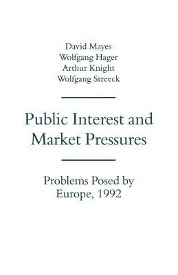 Public Interest and Market Pressures: Problems Posed  by  Europe 1992 by David G. Mayes