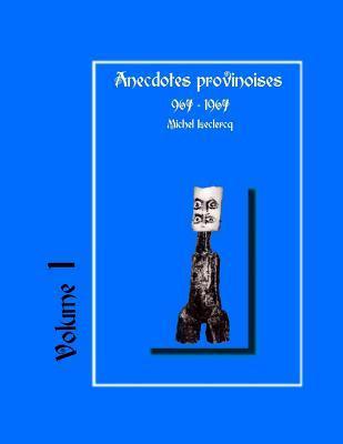 Anecdotes Provinoises, Volume 1: Provin-En-Carembault: 1000 ANS DHistoire(s) a Partir de Documents Anciens  by  Michel Leclercq