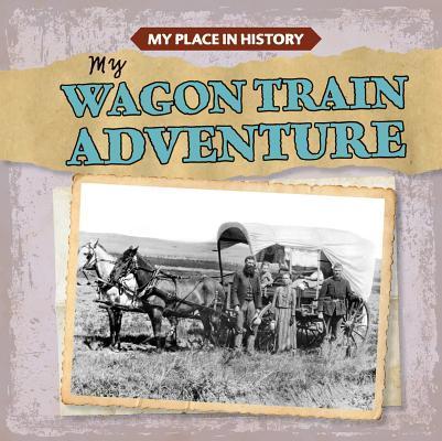 My Wagon Train Adventure  by  Lynda Arnez