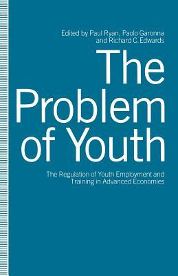 The Problem of Youth: The Regulation of Youth Employment and Training in Advanced Economies  by  Richard Edwards