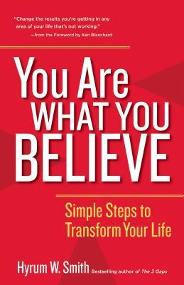 You Are What You Believe: Simple Steps to Transform Your Life Hyrum W Smith