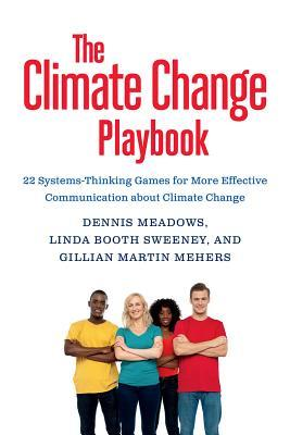 The Climate Change Playbook: 22 Systems-Thinking Games for More Effective Communication about Climate Change  by  Linda Booth Sweeney