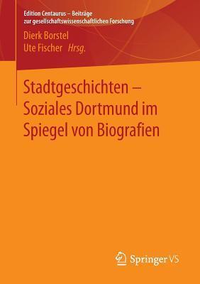 Stadtgeschichten - Soziales Dortmund Im Spiegel Von Biografien Dierk Borstel