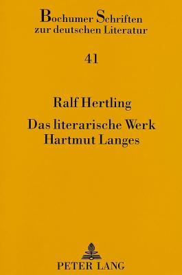 Das Literarische Werk Hartmut Langes: Hoffnung Auf Geschichte Und Glaube An Die Kunst:  Dramatik Und Prosa Zwischen 1960 Und 1992  by  Ralf Hertling