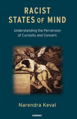 Racist States of Mind: Understanding the Perversion of Curiosity and Concern  by  Narendra Keval