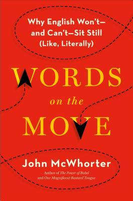 Words on the Move: Why English Wont—and Cant—Sit Still  by  John McWhorter