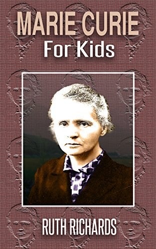 Marie Curie for Kids Ruth Richards