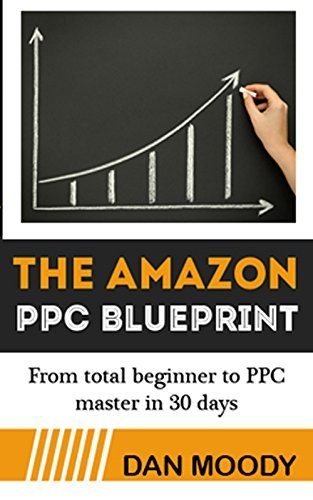 2016 Amazon PPC Blueprint - How To Harness Amazons Sponsored Ads to Skyrocket Sales: From beginner to PPC ninja in 30 days  by  Dan Moody