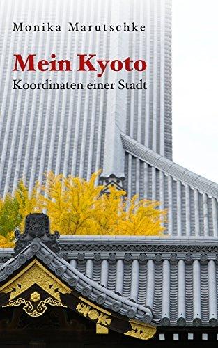 Mein Kyoto - Koordinaten einer Stadt  by  Monika Marutschke