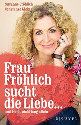 Frau Fröhlich sucht die Liebe... und bleibt nicht lang allein  by  Susanne Fröhlich