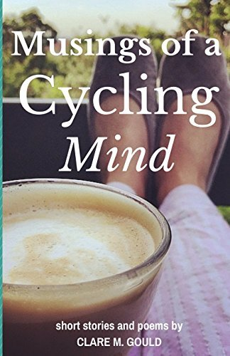 Musings of a Cycling Mind: Short Stories and Poems  by  by Clare M. Gould