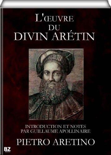 Loeuvre du divin Arétin - Introduction et notes par Guillaume Apollinaire (première et deuxième partie)  by  Pietro Aretino