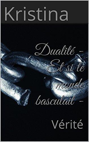 Dualité - Et si le monde basculait -: Volume 1 : Vérité Kristina