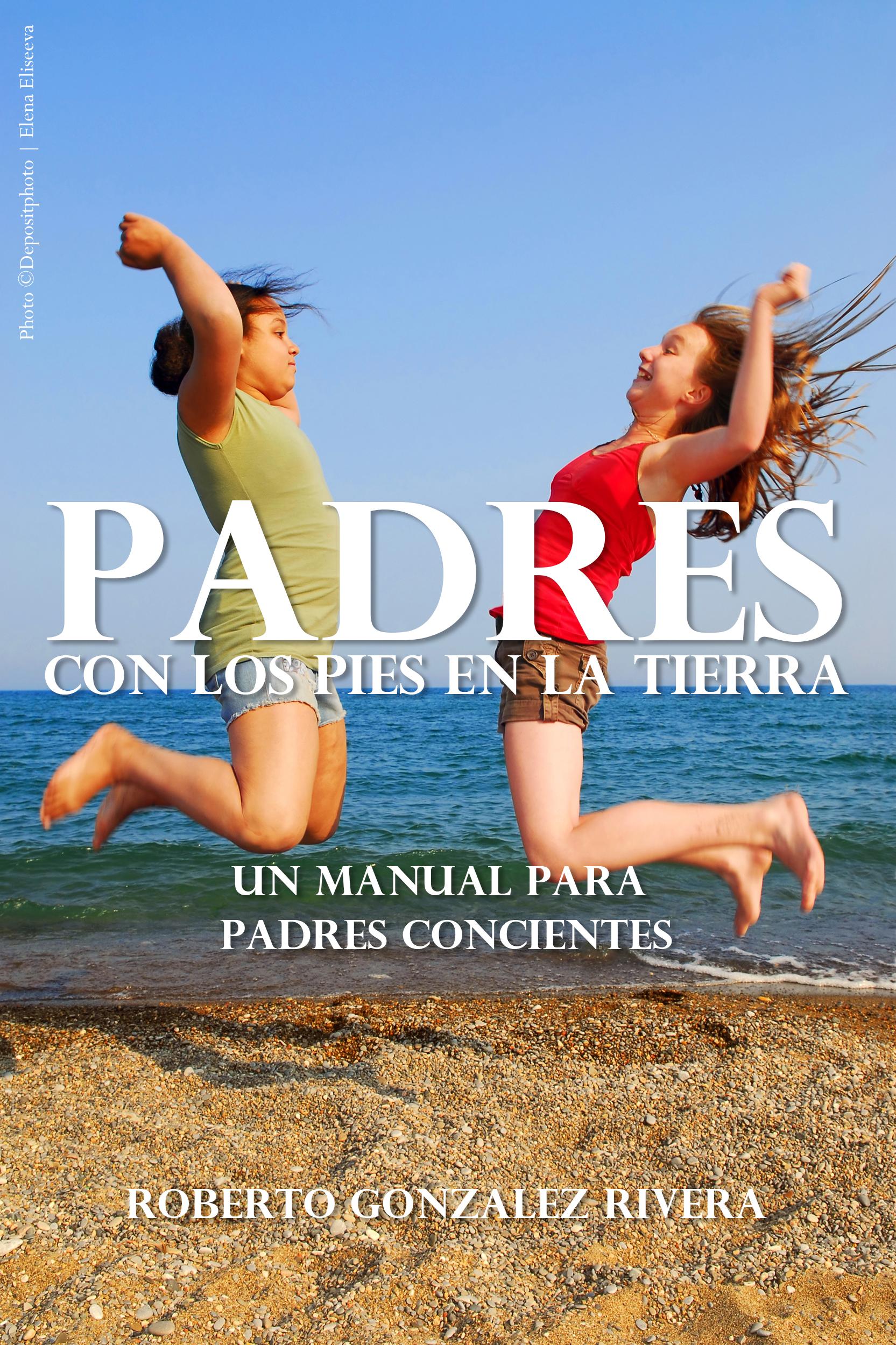 Padres con los Pies en la Tierra Roberto Gonzalez Rivera